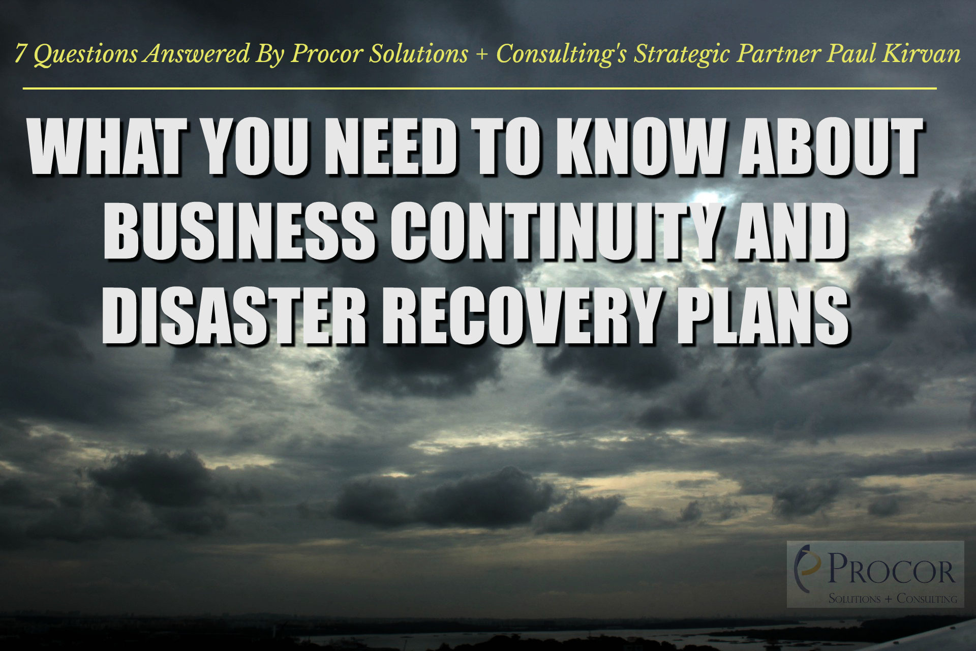 WHAT EVERY BUSINESS NEEDS TO KNOW ABOUT BUSINESS CONTINUITY AND DISASTER RECOVERY PLANS
