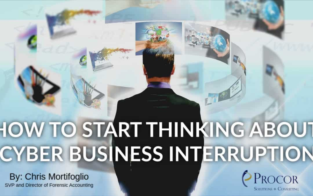 HOW TO START THINKING ABOUT CYBER BUSINESS INTERRUPTION